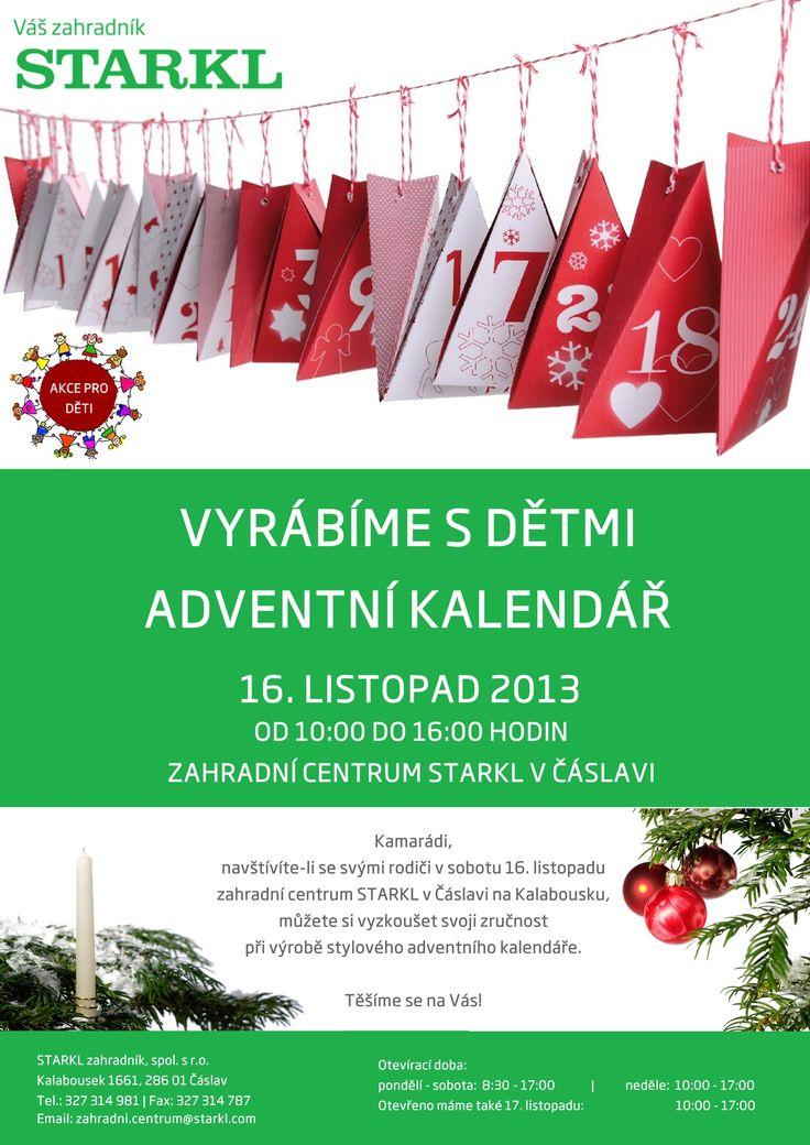 Všechny děti si mohou v sobotu 16. listopadu 2013  od 10:00 do 16:00 v Zahradním centru STARKL v Čáslavi vyzkoušet svoji zručnost při výrobě adventního kalendáře.  Těšíme se na Vás!