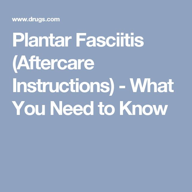 Plantar Fasciitis (Aftercare Instructions) - What You Need to Know
