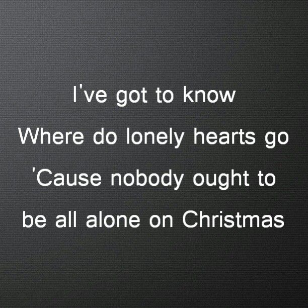 """""""I've got to know. Where do lonely hearts go. 'Cause nobody ought to be all alone on Christmas"""" Darlene Love - All Alone On Christmas (1992)"""