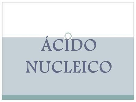 Ácido nucleico.