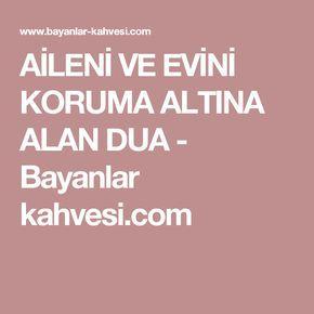 AİLENİ VE EVİNİ KORUMA ALTINA ALAN DUA - Bayanlar kahvesi.com