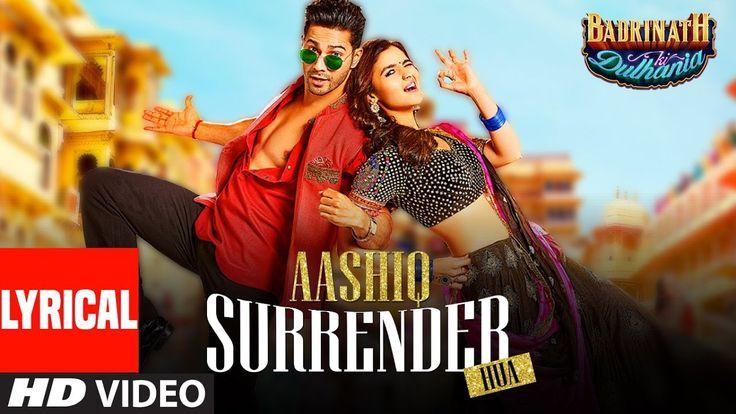 "Presenting the Video Song of ""AASHIQ SURRENDER HUA"" with LYRICS from new hindi movie ""Badrinath Ki Dulhania"" starring Varun Dhawan, Alia Bhatt. The movie is directed by Shashank Khaitan & Produced by Hiroo Yash Johar, Karan Johar, Apoorva Mehta."