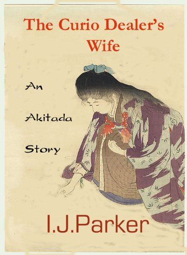 The Curio Dealer's Wife (Akitada mystery short stories) by [Parker, Ingrid J.]
