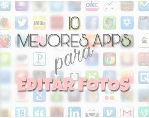 CONSEJOS PARA CHICAS : 10 MEJORES APPS PARA EDITAR FOTOS