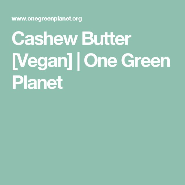 Cashew Butter [Vegan] | One Green Planet