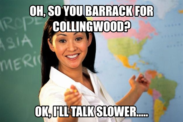Oh,So you barrack for Collingwood ?