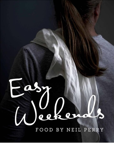Book - Easy Weekends - Neil Perry - Recipes $49.90