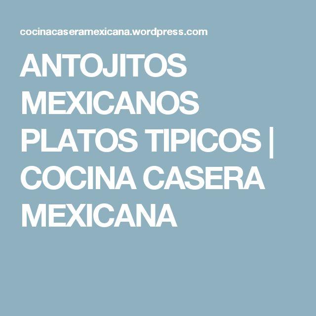 ANTOJITOS MEXICANOS PLATOS TIPICOS | COCINA CASERA MEXICANA