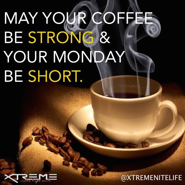 May Your Coffee Be Strong And Your Monday Be Short Quote Monday