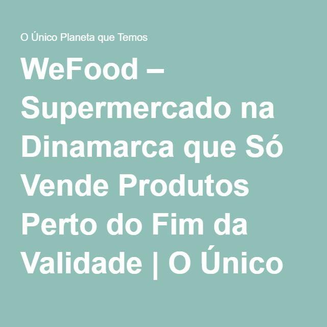 WeFood – Supermercado na Dinamarca que Só Vende Produtos Perto do Fim da Validade | O Único Planeta que Temos