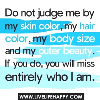 You will miss entirely who I amThoughts, Skin Care, Hair Colors, Life, Judges Me, Inspiration, Quotes, Beautiful, True