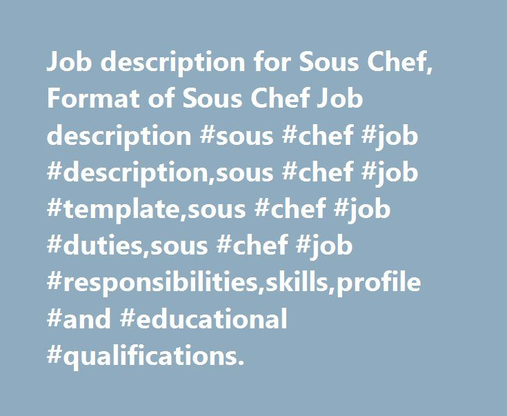 Job description for Sous Chef, Format of Sous Chef Job description #sous #chef #job #description,sous #chef #job #template,sous #chef #job #duties,sous #chef #job #responsibilities,skills,profile #and #educational #qualifications. http://idaho.remmont.com/job-description-for-sous-chef-format-of-sous-chef-job-description-sous-chef-job-descriptionsous-chef-job-templatesous-chef-job-dutiessous-chef-job-responsibilitiesskillsprofile-and/  # Sous Chef Job Profile and Description A sous chef is…