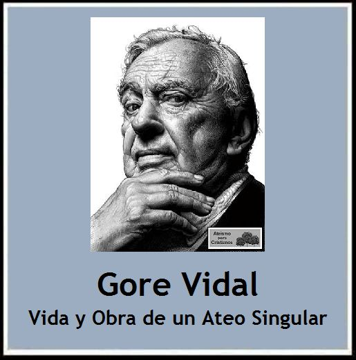 Gore Vidal. Vida y Obra de un Ateo Singular http://ateismoparacristianos.blogspot.com/2014/10/gore-vidal-vida-y-obra-de-un-ateo.html