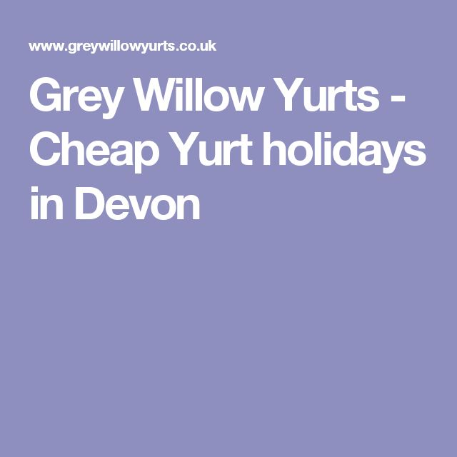 Grey Willow Yurts - Cheap Yurt holidays in Devon