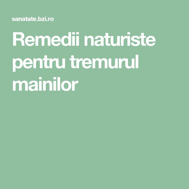 Remedii naturiste pentru tremurul mainilor