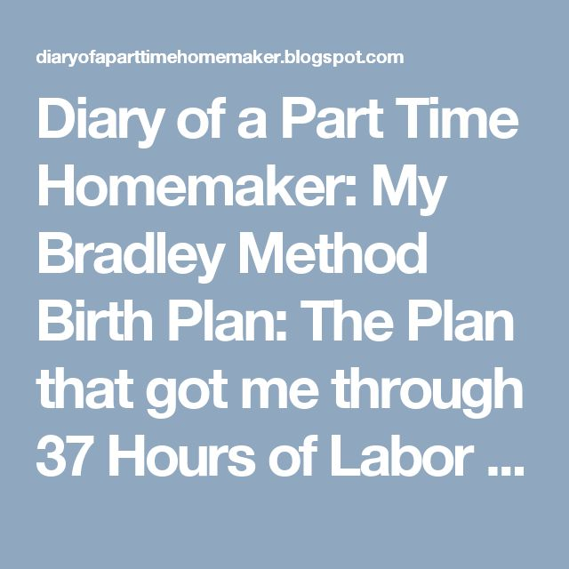 Diary of a Part Time Homemaker: My Bradley Method Birth Plan: The Plan that got me through 37 Hours of Labor without so much as a Tylenol
