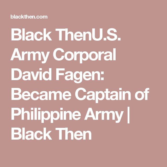 Black ThenU.S. Army Corporal David Fagen: Became Captain of Philippine Army   Black Then
