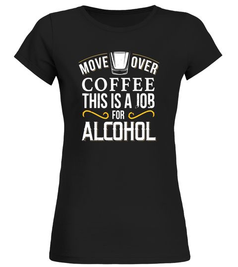 Move Over Coffee This Is A Job For Alcohol Funny Bar Shirt T