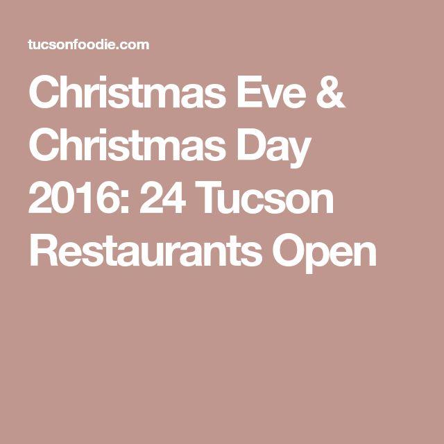 Christmas Eve  Christmas Day 2016 24 Tucson Restaurants Open