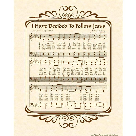 I Have Decided To Follow Jesus, according to a reliable historical source, was anonymously written and composed. However it is said here to have been written by Garo Christians and John Clark and put to the tune of an Indian folk song. It is an inspiring folk song nonetheless. I Have