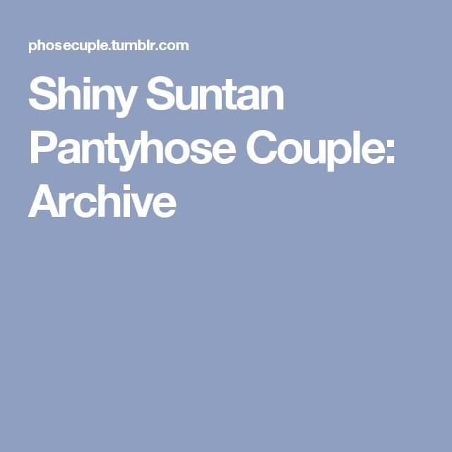 Shiny Suntan Pantyhose Couple: Archive