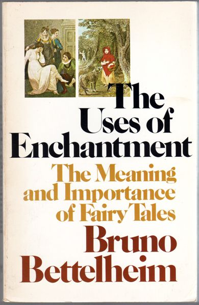 The Uses of Enchantment (The Meaning and Importance of Fairy Tales)