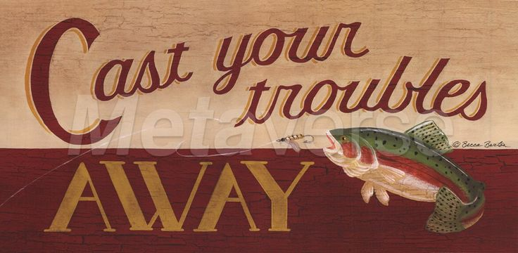 Cast Your Troubles Away - fishing decor