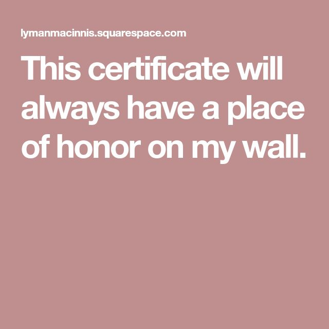 This certificate will always have a place of honor on my wall.