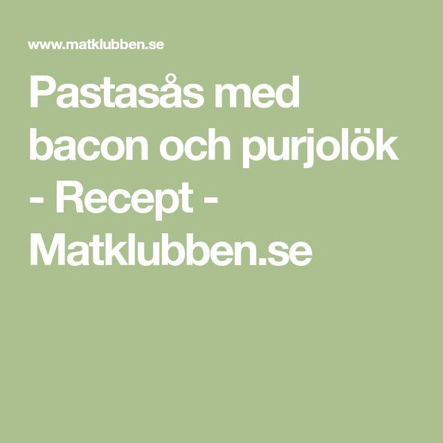 Pastasås med bacon och purjolök - Recept - Matklubben.se
