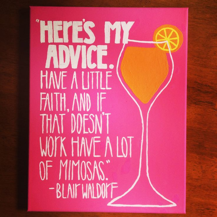 """""""Here's my advice. Have a little faith, and if that doesn't work have a lot of mimosas."""" -Blair Waldorf. Cute canvas painting from Gossip Girl!"""