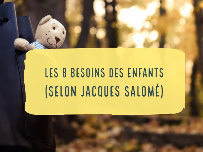Les 8 besoins des enfants selon Jacques Salomé et la différence entre besoins et désirs