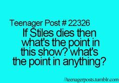 Exactly!!! I would still watch the show just see how they could do without the insanely awesome guy ( love you Stiles!!!) Plus it's my fave show EVER IN THE ENTIRE WORLD !!!!!