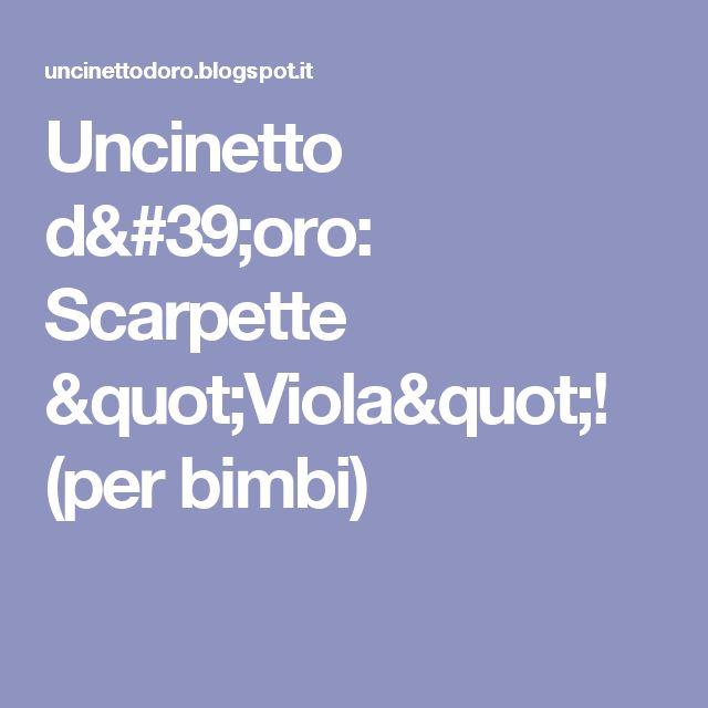 """Uncinetto d'oro: Scarpette """"Viola""""! (per bimbi)"""