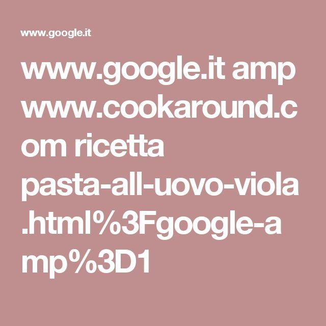 www.google.it amp www.cookaround.com ricetta pasta-all-uovo-viola.html%3Fgoogle-amp%3D1