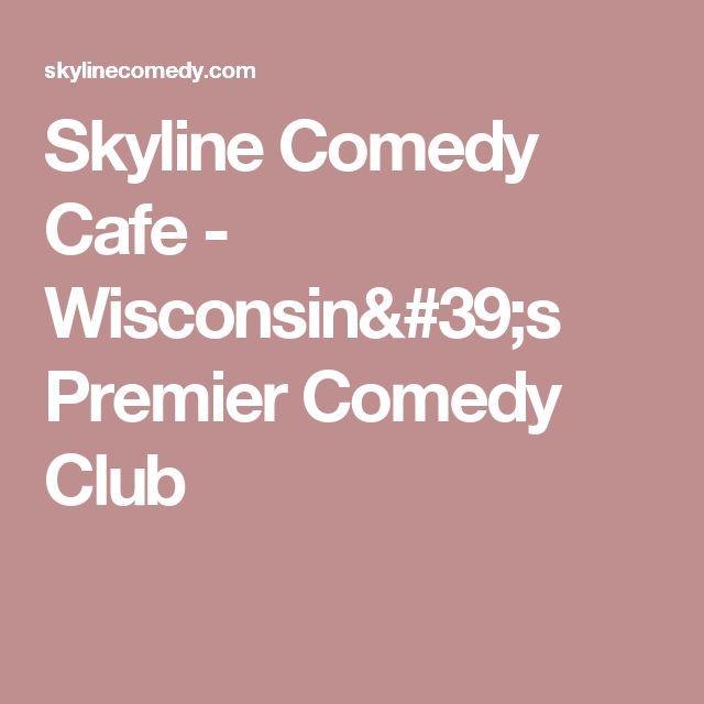 Skyline Comedy Cafe - Wisconsin's Premier Comedy Club