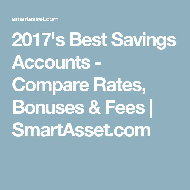 2017's Best Savings Accounts - Compare Rates, Bonuses & Fees | SmartAsset.com