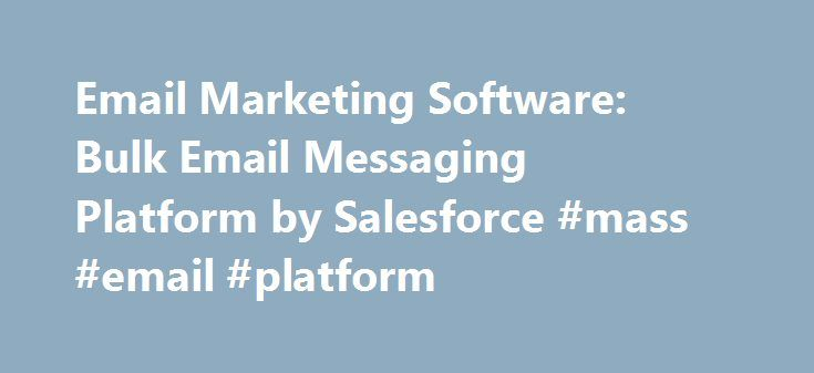 Email Marketing Software: Bulk Email Messaging Platform by Salesforce #mass #email #platform http://law.nef2.com/email-marketing-software-bulk-email-messaging-platform-by-salesforce-mass-email-platform/  # Get sophisticated email marketing that delivers results. Email Marketing from Salesforce Salesforce Marketing Cloud provides businesses with professional-level email marketing software. Marketers can use email personalization to maintain a relationship with their customers beyond apps and…