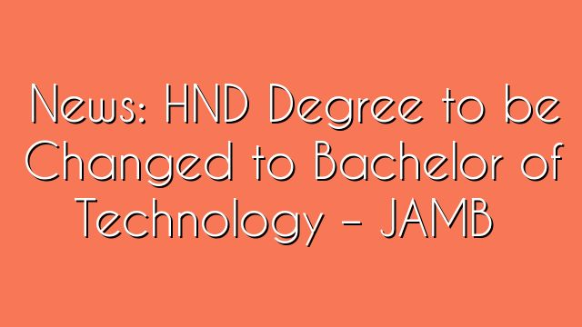 News: HND Degree to be Changed to Bachelor of Technology – JAMB - http://www.thelivefeeds.com/news-hnd-degree-to-be-changed-to-bachelor-of-technology-jamb/