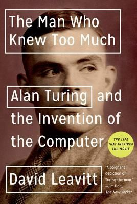 The Man Who Knew Too Much: Alan Turing and the Invention of the Computer    Genre: Biography; Nonfiction