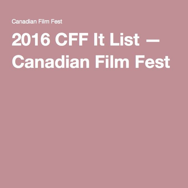 2016 CFF It List — Canadian Film Fest