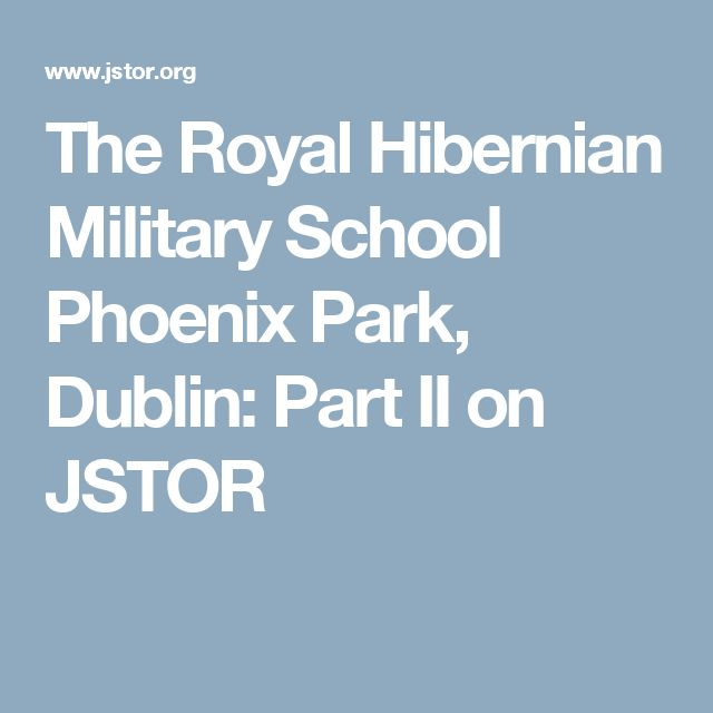 The Royal Hibernian Military School Phoenix Park, Dublin: Part II on JSTOR