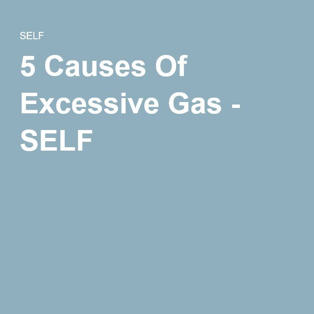 5 Causes Of Excessive Gas - SELF