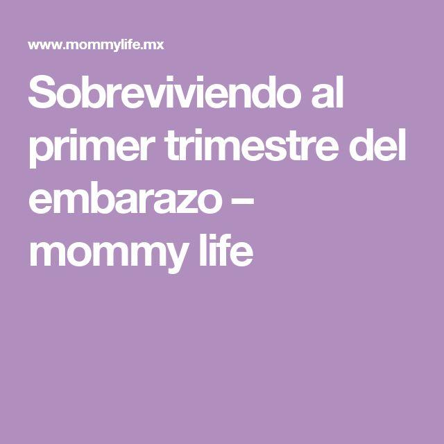 Sobreviviendo al primer trimestre del embarazo – mommy life