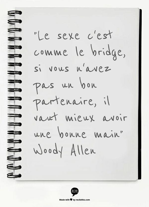 """""""Le sexe c'est comme le bridge, si vous n'avez pas un bon partenaire, il vaut mieux avoir une bonne main""""  Woody Allen"""