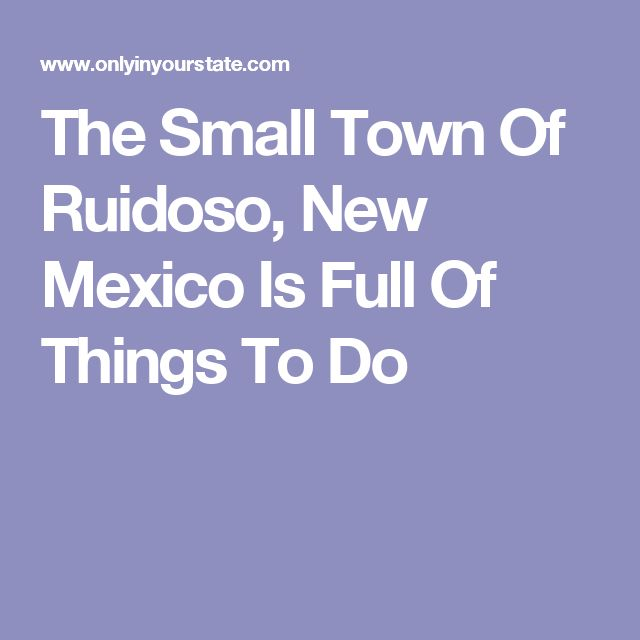The Small Town Of Ruidoso, New Mexico Is Full Of Things To Do