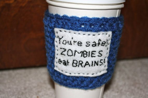 "ToGo Coffee Cozy:  ""You're safe. Zombies Eat Brains!""  by crochetouffee, $16.00"