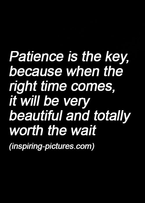 be patient in finding love Having patience means being able to wait calmly in the face of frustration or this finding is probably easy to believe if you call to mind the.