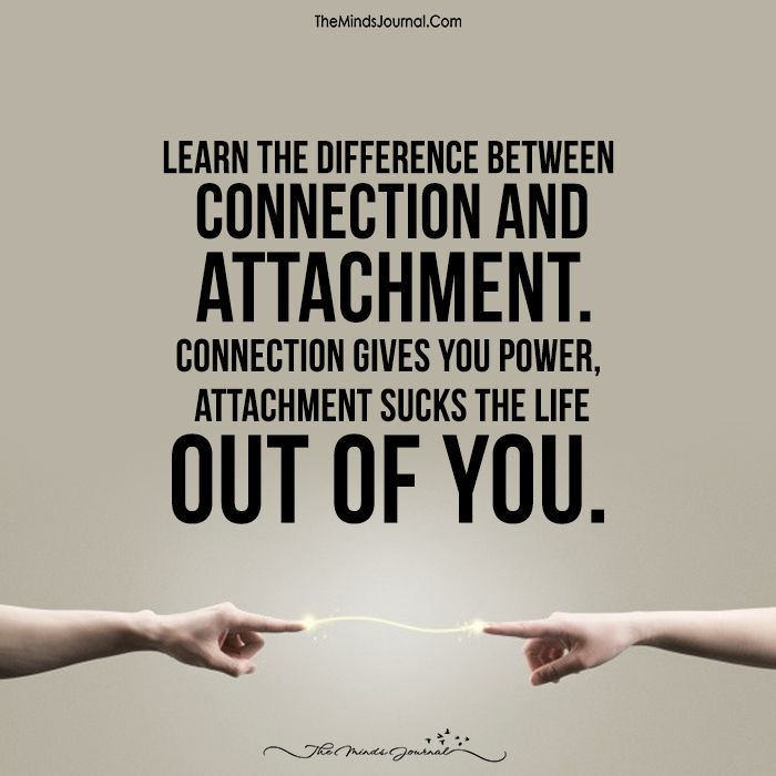 Learn The Difference Between Connection and Attachment - https://themindsjournal.com/learn-difference-connection-attachment/