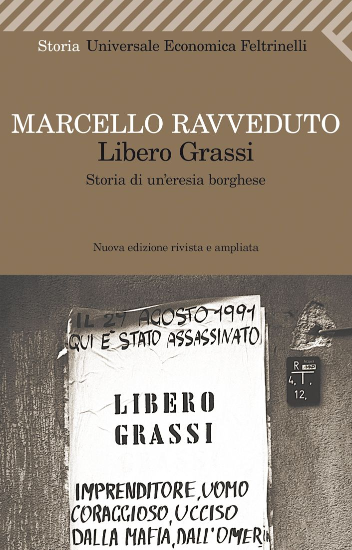 """Marcello Ravveduto, """"Libero Grassi  Storia di un'eresia borghese"""" (Nuova edizione rivista e ampliata), Universale Economica Storia."""