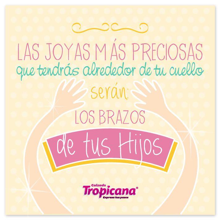 Las #Joyas más preciosas que tendrás alrededor de tu cuello, serán los abrazos de tus hijos. #TropiFrase